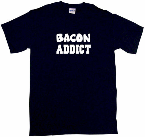 Bacon Addict Tee Shirt OR Hoodie Sweat