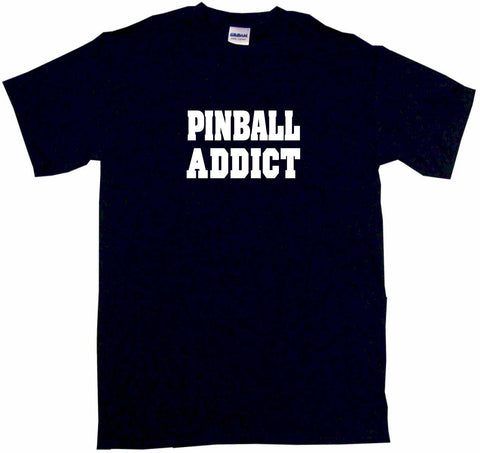Pinball Addict Tee Shirt OR Hoodie Sweat
