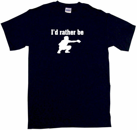 I'd Rather Be Baseball Catcher Logo Tee Shirt OR Hoodie Sweat