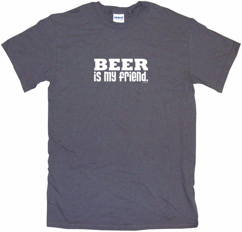 Beer is My Friend Men's & Women's Tee Shirt OR Hoodie Sweat