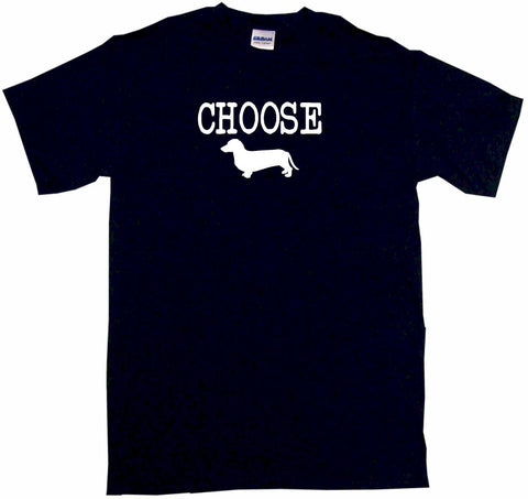 Choose Dachshund Weiner Wiener Dog Logo Tee Shirt OR Hoodie Sweat