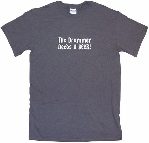The Drummer Needs a Beer Men's & Women's Tee Shirt OR Hoodie Sweat