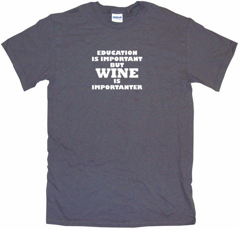 Education is Important But Wine is Importanter Men's & Women's Tee Shirt OR Hoodie Sweat