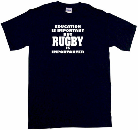 Education Is Important But Rugby is Importanter Tee Shirt OR Hoodie Sweat