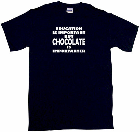 Education Is Important But Chocolate is Importanter Tee Shirt OR Hoodie Sweat