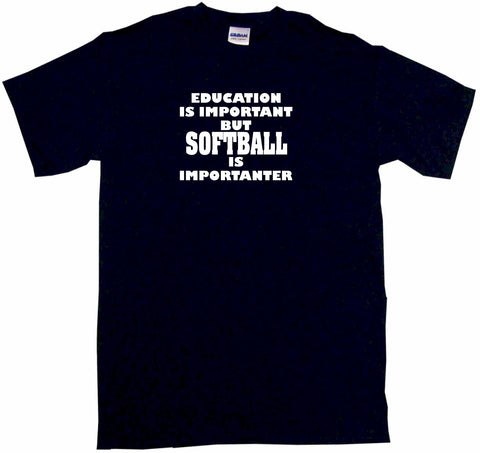 Education Is Important But Softball is Importanter Tee Shirt OR Hoodie Sweat
