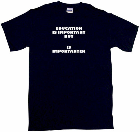 Education is Important But Foosball is Importanter Tee Shirt OR Hoodie Sweat