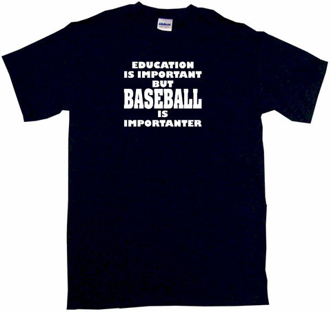 Education Is Important But Baseball is Importanter Tee Shirt OR Hoodie Sweat