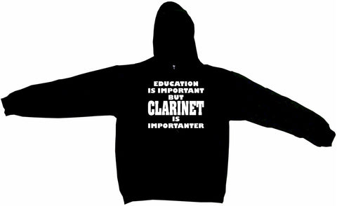 Education is Important But Clarinet is Importanter Hoodie Sweat Shirt
