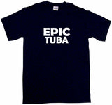 Epic Tuba Tee Shirt OR Hoodie Sweat