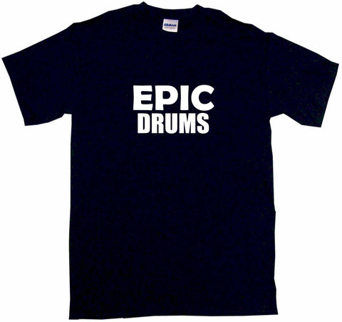Epic Drums Tee Shirt OR Hoodie Sweat