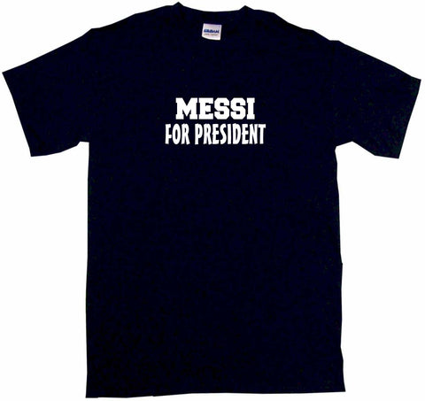 Messi For President Tee Shirt OR Hoodie Sweat