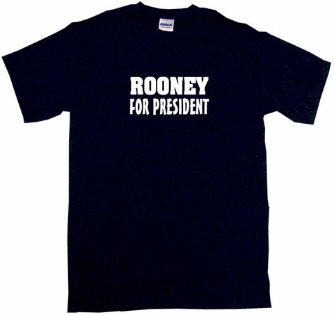 Rooney For President Tee Shirt OR Hoodie Sweat