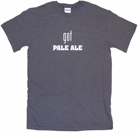 Got Pale Ale Men's & Women's Tee Shirt OR Hoodie Sweat