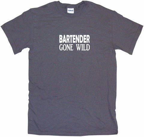 Bartender Gone Wild Men's & Women's Tee Shirt OR Hoodie Sweat