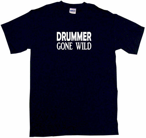 Drummer Gone Wild Tee Shirt OR Hoodie Sweat