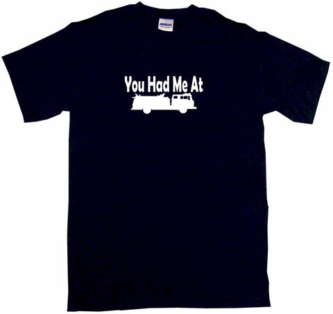 You Had Me at Fire Truck Logo Tee Shirt OR Hoodie Sweat