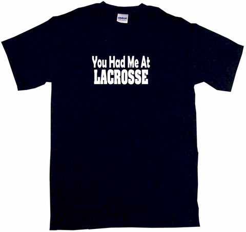You Had Me at Lacrosse Tee Shirt OR Hoodie Sweat