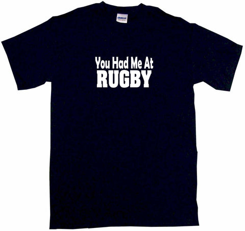 You Had Me at Rugby Tee Shirt OR Hoodie Sweat