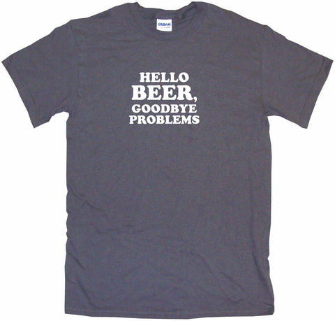 Hello Beer Goodbye Problems Men's & Women's Tee Shirt OR Hoodie Sweat