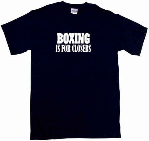 Boxing Is For Closers Tee Shirt OR Hoodie Sweat