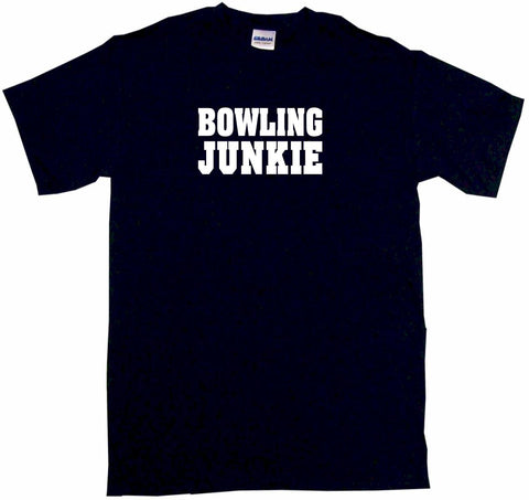 Bowling Junkie Tee Shirt OR Hoodie Sweat