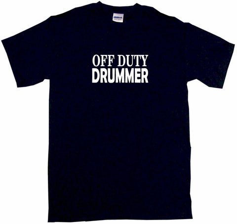 Off Duty Drummer Tee Shirt OR Hoodie Sweat