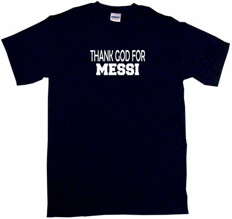 Thank God For Messi Tee Shirt OR Hoodie Sweat