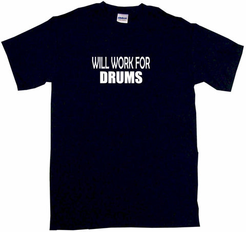 Will Work For Drums Tee Shirt OR Hoodie Sweat