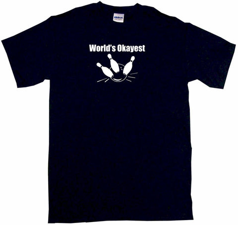 World's Okayest Bowling Ball & Pins Tee Shirt OR Hoodie Sweat