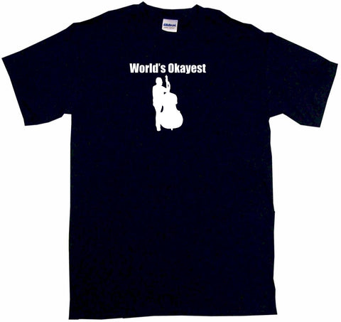 World's Okayest Upright Bass Player Tee Shirt OR Hoodie Sweat