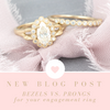 bezels vs. prongs for your engagement ring