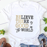 Believe There Is Good In The World Tee