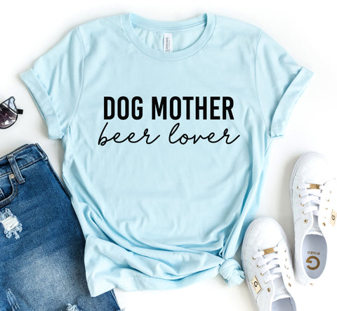 Dog Mother Beer Lover Tee