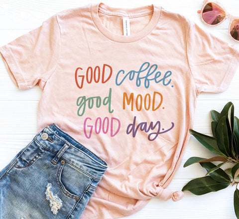 Good Coffee Good Mood Good Day Tee