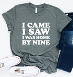 I Came I Saw I Was Home By Nine Tee