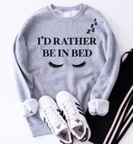 I'd Rather Be In Bed Sweatshirt