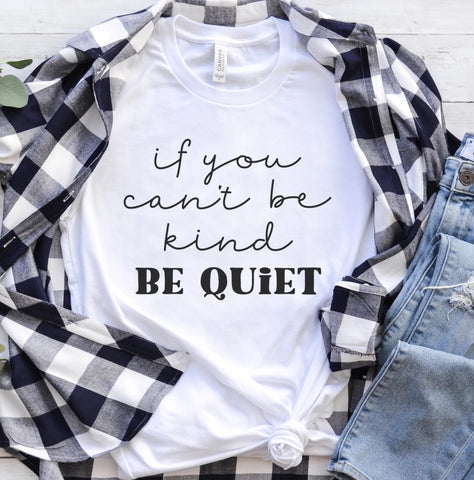 If You Cant Be Kind Be Quiet Tee