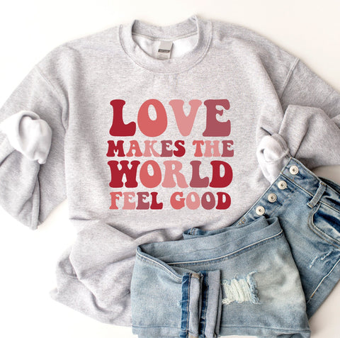 Love Makes The World Feel Good Sweatshirt
