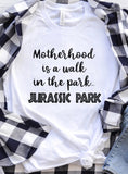 Motherhood is a Walk In Jurassic Park Tee
