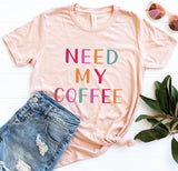 Need My Coffee Tee