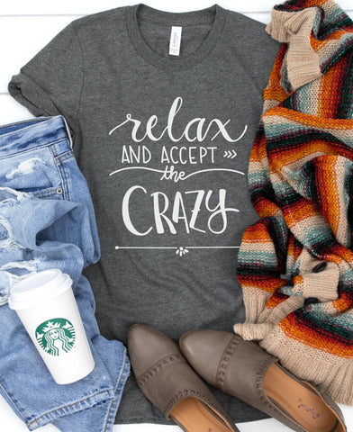 Relax And Accept The Crazy Tee
