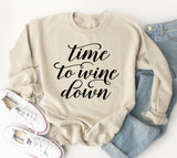 Time To Wine Down Sweatshirt