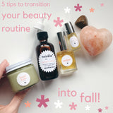 Five Tips to Transition Your Natural Beauty Routine into Fall
