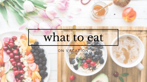 What to eat on vacation