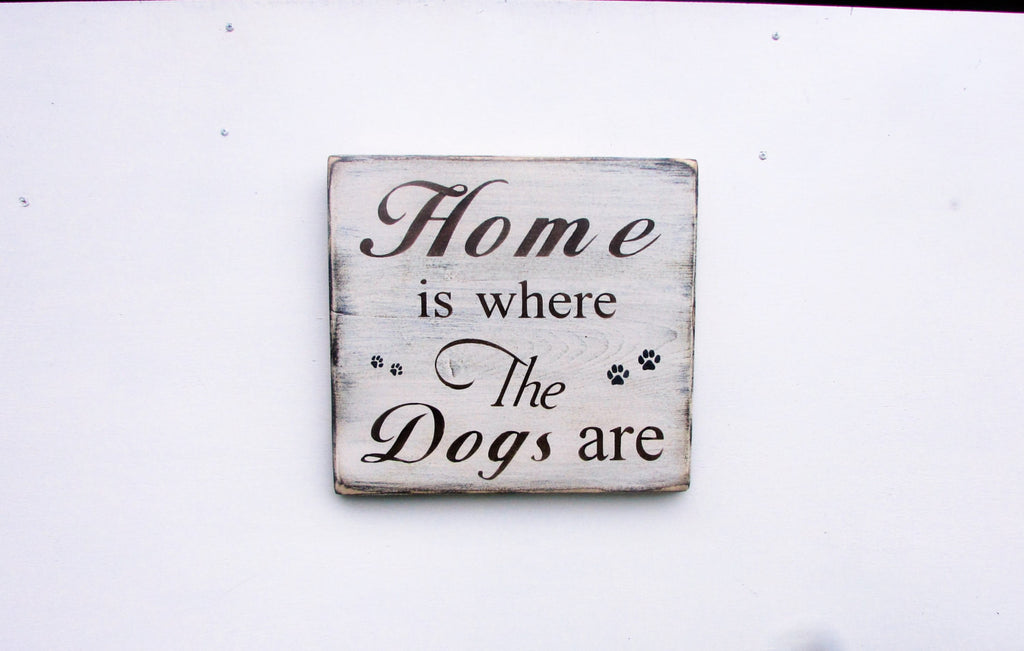 Dog sign, hand painted wood sign, Home is where the dogs are sign, funny sign, dog accesories. primitive rustic sign, home decor, pet sign