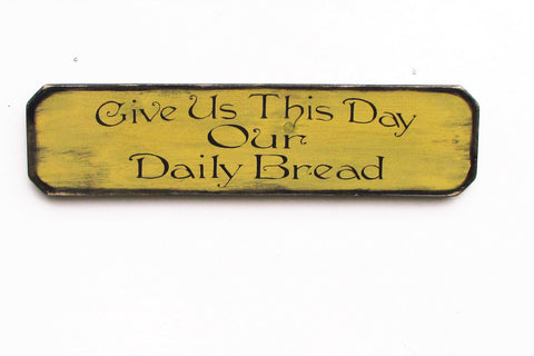 primitive country decor, Kitchen sign, Give us this day our daily bread,Distressed,primitive, rustic look yellow, with black trim