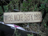 "dog signs, country home decor, wood signs ""wag more bark less"" funny dog sign, funny pet, primitive sign, dog signs"