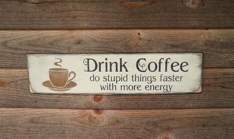 funny coffee sign, Drink Coffee Do stupid things faster with more energy, wood sign, primitive country sign