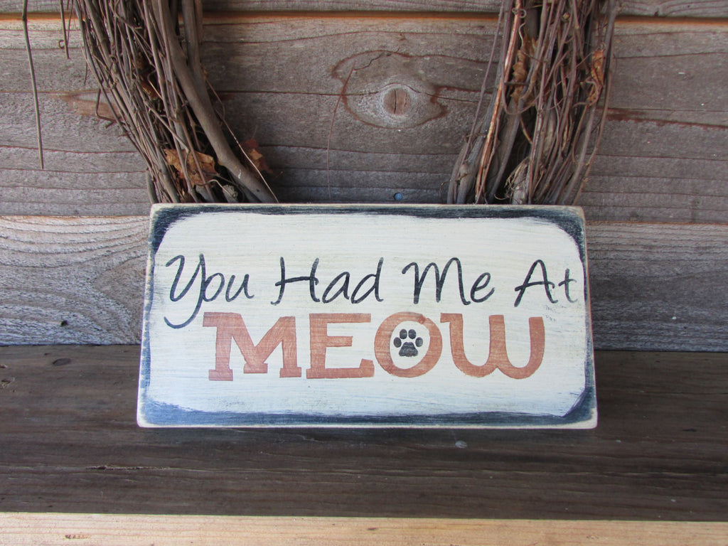 you had me at meow cat sign, cat lovers. cat, pet lovers, funny pet, funny cat , wood sign, handmade sign, hand painted,